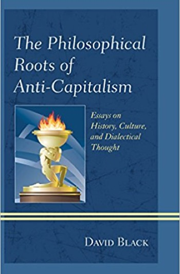 the philosophical roots of anti capitalism essays on history  the philosophical roots of anti capitalism essays on history culture and dialectical thought